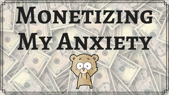 Monetizing My Anxiety