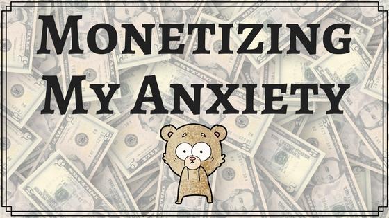 Monetizing My Anxiety